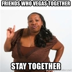 strong independent black woman asdfghjkl - Friends who Vegas together Stay together