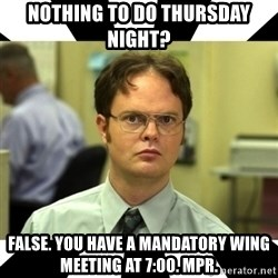 Dwight from the Office - Nothing to do Thursday night? False. You have a mandatory wing meeting at 7:00. MPR.