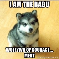 Baby Courage Wolf - I AM THE BABU WOLFYWU OF courage ... ment