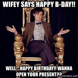 Hipster Doctor Who - Wifey says Happy B-Day!! Well....Happy birthday!! Wanna open your present??