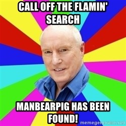 Alf Stewart - Call off the flamin' search ManBearPig has been found!