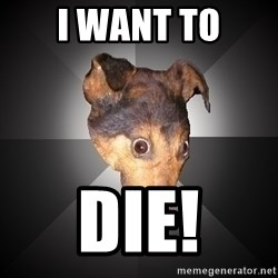 Depression Dog - I want to DIE!