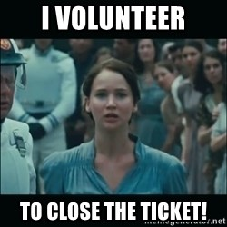 I volunteer as tribute Katniss - I volunteer to close the ticket!