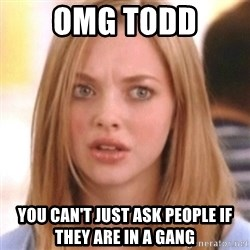 OMG KAREN - OMG Todd You can't just ask people if they are in a gang