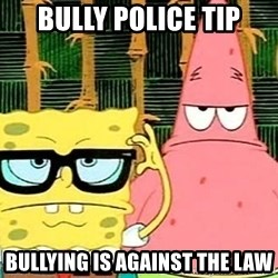 Serious Spongebob - Bully police tip Bullying is against the law
