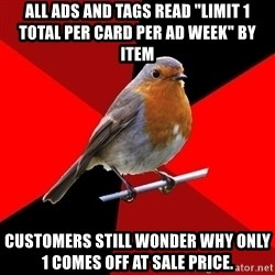 """Retail Robin - All ads and tags read """"limit 1 total per card per ad week"""" by item Customers still wonder why only 1 comes off at sale price."""