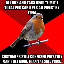 """Retail Robin - All ads and tags read """"limit 1 total per card per ad week"""" by item Customers still confused why they can't get more than 1 at sale price"""