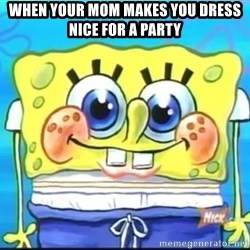 Epic Spongebob Face - When Your Mom makes you dress nice for a party
