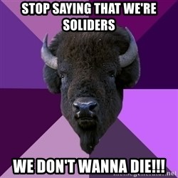 Fuck Yeah Band Buffalo - stop saying that we're soliders WE DON't WANNA die!!!