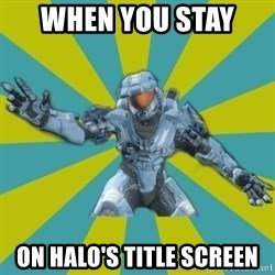 HALO 4 LOCO - When you stay  on halo's title screen