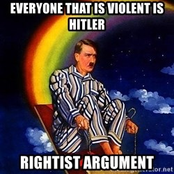 Bed Time Hitler - Everyone that is violent is hitler Rightist argument