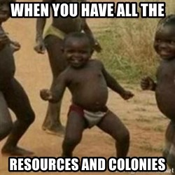 Black Kid - When you have all the  Resources and Colonies