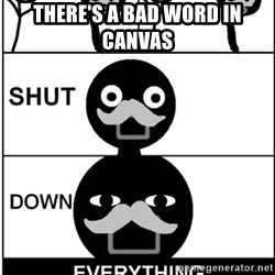 Shut Down Everything - There's a bad word in Canvas