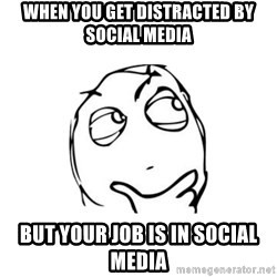 thinking guy - When you get distracted by Social Media But your job is in Social Media