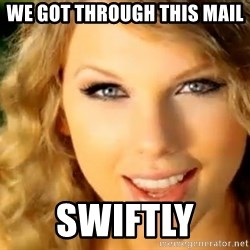 Taylor Swift - we got through this mail  swiftly
