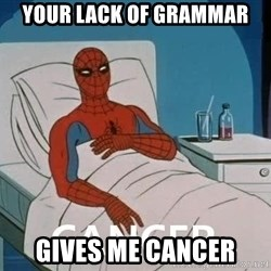 Cancer Spiderman - Your lack of grammar gives me cancer