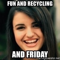 Friday Derp - Fun and recycling and friday