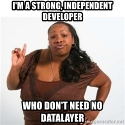 strong independent black woman asdfghjkl - I'm a strong, independent developer who don't need no dataLayer