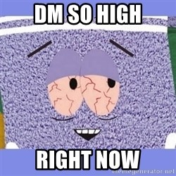 Towelie - DM SO HiGH RIGHT NOW