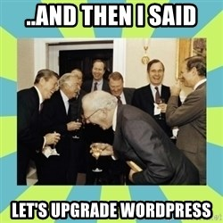 reagan white house laughing - ..and then I said Let's upgrade Wordpress