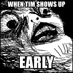 Surprised Chin - When tim shows up early