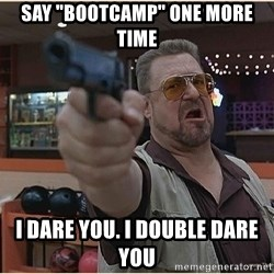 """WalterGun - Say """"Bootcamp"""" one more time I dare you. I double dare you"""