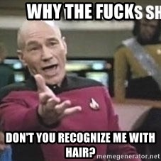 Patrick Stewart WTF - WHY THE FUCK DON'T YOU RECOGNIZE ME WITH HAIR?