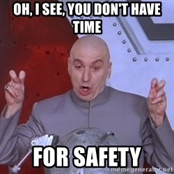 Dr. Evil Air Quotes - Oh, i see, you don't have time for safety