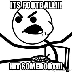 Cereal Guy Angry - ITS FOOTBALL!!! Hit somebody!!!