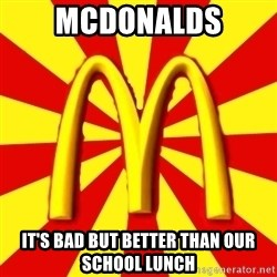 McDonalds Peeves - McDonalds It's bad but better than our school lunch