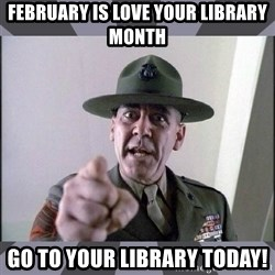 R. Lee Ermey - February is Love Your Library Month Go to your library today!