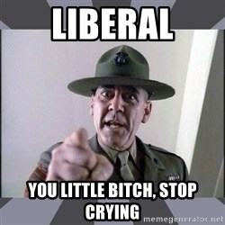 R. Lee Ermey - liberal you little bitch, stop crying