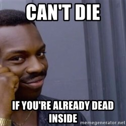 Roll safe baus  - Can't die If you're already dead inside