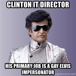 Rajinikanth beyond science  - clinton it director his primary job is a gay elvis impersonator