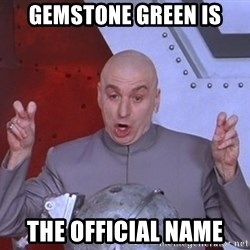 Dr. Evil Air Quotes - Gemstone green is The official name