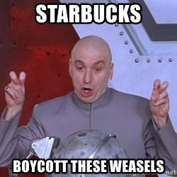 Dr. Evil Air Quotes - starbucks boycott these weasels