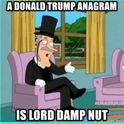 buzz killington - a donald trump anagram is lord damp nut