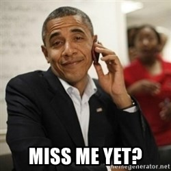 Obama Cell Phone -  Miss me yet?