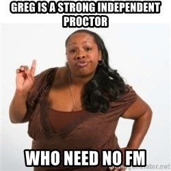 strong independent black woman asdfghjkl - Greg is a strong independent Proctor Who need no FM