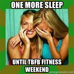 Laughing Girls  - One more sleep Until TBFB Fitness Weekend
