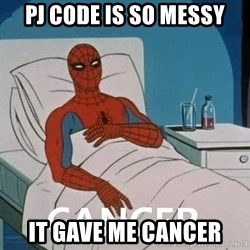 Cancer Spiderman - PJ Code is so messy It gave me cancer