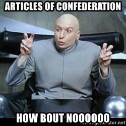 dr. evil quotation marks - ARTICLES OF CONFEDERATION HOW BOUT NOOOOOO