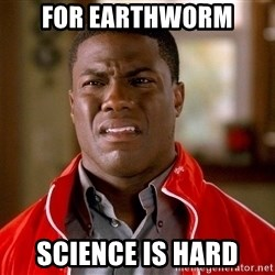Kevin hart too - for earthworm science is hard