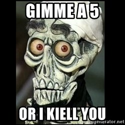 Achmed the dead terrorist - Gimme a 5 or i kiell you
