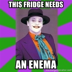 Jack Nicholson Joker- Steve Miller - THIS FRIDGE NEEDS AN ENEMA