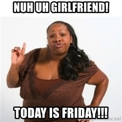strong independent black woman asdfghjkl - nuh uh girlfriend! today is friday!!!