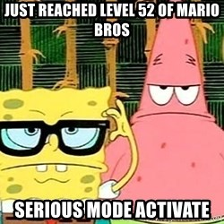 Serious Spongebob - just reached level 52 of mario bros serious mode activate