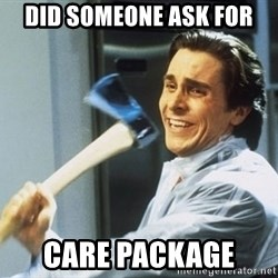 american psycho - Did someone ask for  Care package