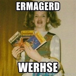Goosebumps Girl Sings - ERMAGERD WERHSE