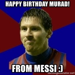 Lionel Messi - Happy Birthday Murad! From Messi :)